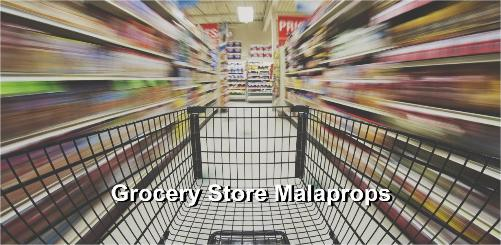 Grocery Store Malaprops