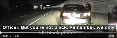 Cop:  Remember, we only kill black people